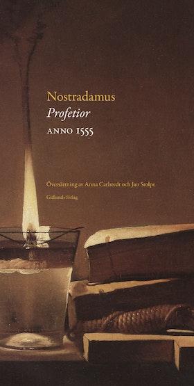 "Carlstedt, Anna & Stolpe, Jan (ed / övers), ""Nostradamus: Profetior Anno 1555"" SLUTSÅLD"