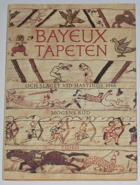 """Rud, Mogens """"Bayeuxtapeten och slaget vid Hastings"""" SLUTSÅLD"""
