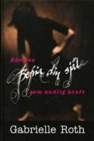 """Roth, Gabrielle """"Befria din själ - Rörelse som andlig kraft"""" SLUTSÅLD"""