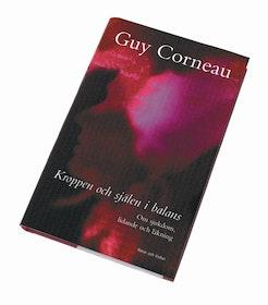 """Corneau, Guy, """"Kroppen och själen i balans - om sjukdom, lidande och läkning"""" INBUNDEN"""