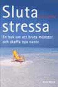 """Olofsson, Lisbet, """"Sluta stressa: en bok om att bryta mönster och skaffa nya vanor"""""""