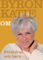 """Katie, Byron, """"Om föräldrar och barn"""", NYSKICK, SLUTSÅLD"""