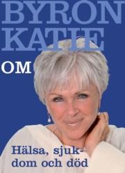 """Katie, Byron, """"Om hälsa, sjukdom och död"""", SLUTSÅLD"""