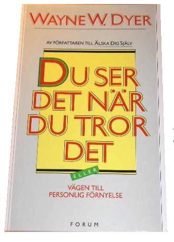 """Dyer, Wayne W., """"Du ser det när du tror det - vägen till personlig förnyelse"""" HÄFTAD"""