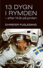 """Fuglesang, Christer, """"13 dygn i rymden efter 14 år på jorden"""" SLUTSÅLD"""