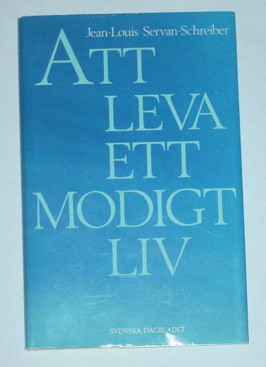 "Servan-Schreiber, Jean-Louis, ""Att leva ett modigt liv"" INBUNDEN SLUTSÅLD"
