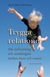 """Orrenius, Ann Mari, """"Trygga relationer : om anknytning och samhörighet mellan barn och vuxna"""""""