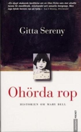 """Sereny, Gitta, """"Ohörda rop - historien om Mary Bell"""""""