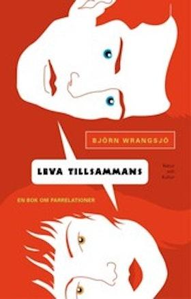 """Wrangsjö, Björn, """"Leva tillsammans - en bok om parrelationer"""" INBUNDEN SLUTSÅLD"""