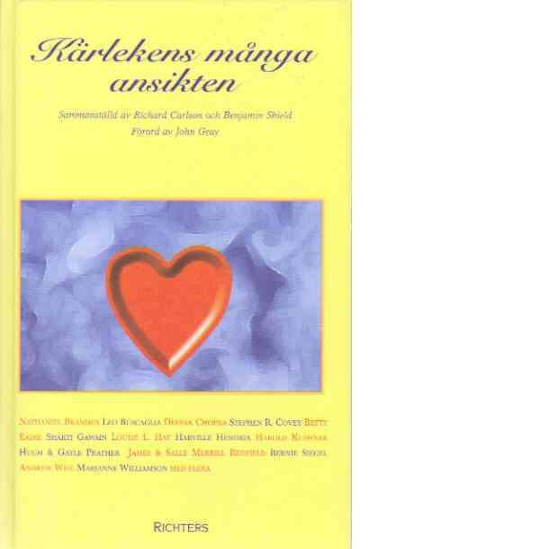 """Carlson, Richard och Benjamin Shield (red) """"Kärlekens många ansikten"""" DEN ULTIMATA GUIDEN TILL ETT KÄRLEKSFULLT LIV, BIDRAG AV 34 AV VÅR TIDS MEST UPPSKATTADE ANDLIGA LÄRARE"""