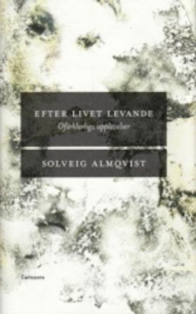 """Almqvist, Solveig, """"Efter livet levande: Oförklarliga upplevelser"""""""