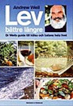 """Weil, Andrew """"Lev bättre längre - Dr Weils guide till hälsa och balans hela livet"""" INBUNDEN"""