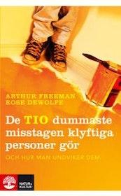 """Freeman, Arthur & Rose DeWolf, """"De tio dummaste misstagen klyftiga personer gör - och hur man undviker dem"""""""