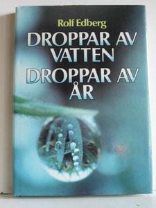 "Edberg, Rolf, ""Droppar av vatten, droppar av år"" INBUNDEN"