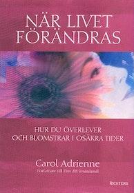 """Adrienne, Carol, """"När livet förändras - hur du överlever och blomstrar i osäkra tider"""" INBUNDEN"""