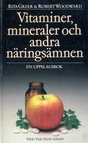 """Greer, Rita & Woodward, Robert, """"Vitaminer, mineraler och andra näringsämnen - en uppslagsbok"""" SLUTSÅLD"""