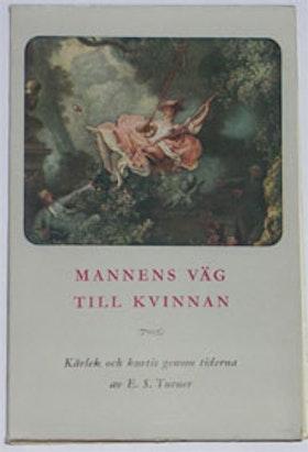 """Turner, E S, """"Mannens väg till kvinnan - om kärlek och kurtis genom tiderna"""""""