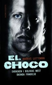 """Lutterman, Markus, """"El Choco - svensken i bolivias mest ökända fängelse"""" POCKET SLUTSÅLD"""