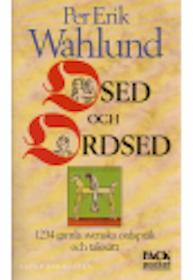 """Wahlund, Per Erik, """"Osed och Ordsed - 1234 gamla svenska ordspråk och talesätt"""" SLUTSÅLD"""