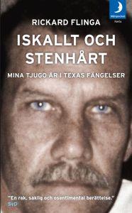 """Flinga, Rickard, """"Iskallt och stenhårt - mina 20 år i Texas fängelser"""" SLUTSÅLD"""