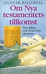 """Hillerdal, Gunnar, """"Om nya testamentets tillkomst - Nya fakta och fynd från Qumran"""" SLUTSÅLD"""