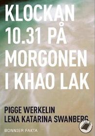 "Werkelin, Pigge & Swanberg, Lena Katarina ""Klockan 10.31 på morgonen i Khao Lak"" POCKET"
