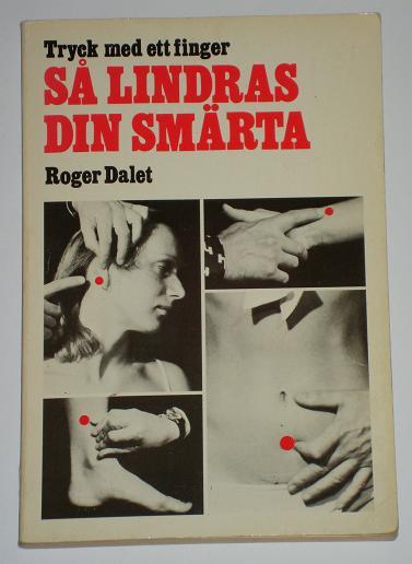 """Dalet, Roger, """"Tryck med ett finger - så lindras din smärta"""" HÄFTAD"""