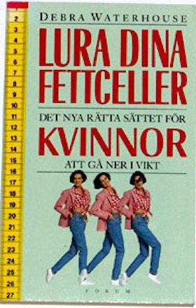 """Waterhouse, Debra, """"Lura dina fettceller - det nya rätta sättet för kvinnor att gå ner i vikt"""" HÄFTAD"""