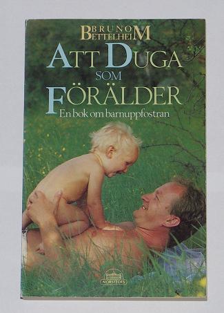 """Bettelheim, Bruno,""""Att duga som förälder - en bok om barnuppfostran"""""""