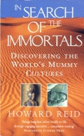 "Reid, Howard, ""In Search of the Immortals - Mummies, Death and the Afterlife"" SLUTSÅLD"