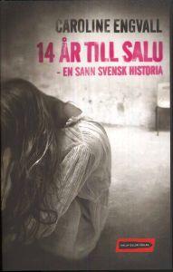 """Engvall, Caroline, """"14 år till salu - en sann svensk historia"""" INBUNDE SLUTSÅLD"""