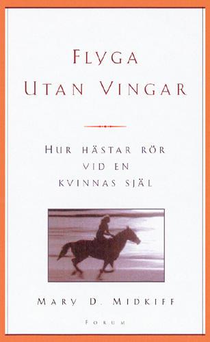 """Midkiff, Mary D., """"Flyga utan vingar: hur hästar rör vid en kvinnas själ"""" INBUNDEN, SLUTSÅLD"""