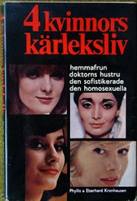 """Kronhausen, Phyllis & Eberhard """"4 kvinnors kärleksliv. Hemmafrun, doktorns hustru, den sofistikerade, den homosexuella. Kvinnans förmåga till sexuellt gensvar. En populärvetenskaplig studie."""""""