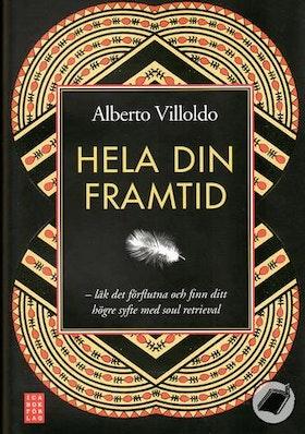 """Villoldo, Alberto, """"Hela din framtid - Läk det förflutna och finn ditt högre syfte med soul retrieval"""" ANTIKVARISK  INBUNDEN SLUTSÅLD"""