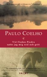 """Coelho, Paulo, """"Vid floden Piedra satte jag mig ner och grät"""" POCKET"""