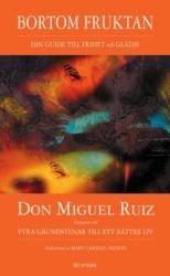 "Ruiz, Don Miguel,  ""Bortom fruktan"" INBUNDEN"