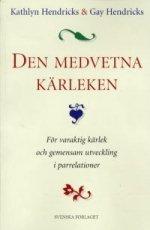 """Hendricks, Kathlyn & Gay, """"Den Medvetna Kärleken: för varaktig kärlek och gemensam utveckling i parrelationer"""" HÄFTAD"""