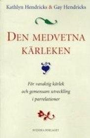 """Hendricks, Kathlyn & Gay, """"Den Medvetna Kärleken: för varaktig kärlek och gemensam utveckling i parrelationer"""" SLUTSÅLD"""