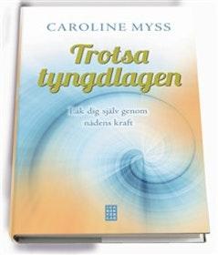 """Myss, Caroline """"Trotsa tyngdlagen"""" INBUNDEN"""