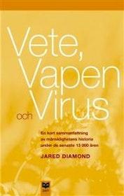"""Diamond, Jared, """"Vete, Vapen och Virus - En kort sammanfattning av mänsklighetens historia under de senaste 13000 åren"""" HÄFTAD SLUTSÅLD"""