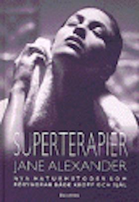 """Alexander, Jane, """"Superterapier - nya naturmetoder som föryngrar både kropp och själ"""" KARTONNAGE"""