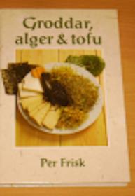 "Frisk, Per, ""Groddar, alger & tofu"" SLUTSÅLD"