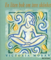 "Moran, Victoria, ""En liten bok om inre skönhet"" SLUTSÅLD"