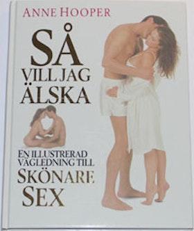 """Hooper, Anne """"Så vill jag älska - en illustrerad vägledning till skönare sex"""" INBUNDEN"""