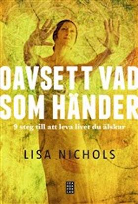 """Nichols, Lisa, """"Oavsett vad som händer - 9 steg till att leva livet du älskar"""" ENDAST ETT EX KVAR!"""