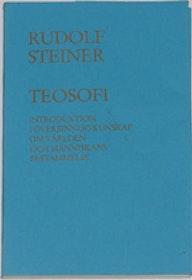 """Steiner, Rudolf, """"Teosofi - Introduktion till översinnlig kunskap om världen och människan"""" HÄFTAD SLUTSÅLD"""