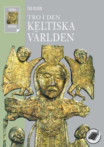 """Olsen, Ted, """"Tro i den keltiska världen"""" INBUNDEN, SLUTSÅLD"""