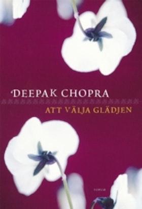 """Chopra, Deepak """"Att välja glädje"""" INBUNDEN"""