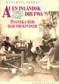 """Nordli, Katarina, """"Af en inländsk drufwa - svenska bär- och fruktviner"""" SLUTSÅLD"""