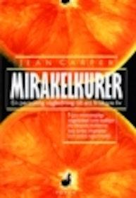 """Carper, Jean """"Mirakelkurer, en personlig vägledning till ett friskare liv"""" INBUNDEN"""